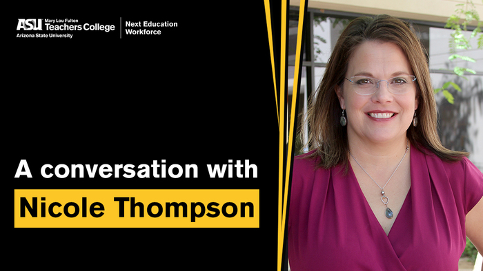 Dr. Nicole Thompson, Division Director of Teacher Preparation at Mary Lou Fulton Teachers College